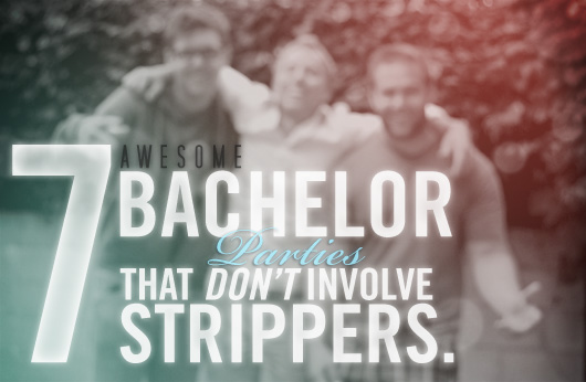 7 Awesome Bachelor Parties That Don't Involve Strippers