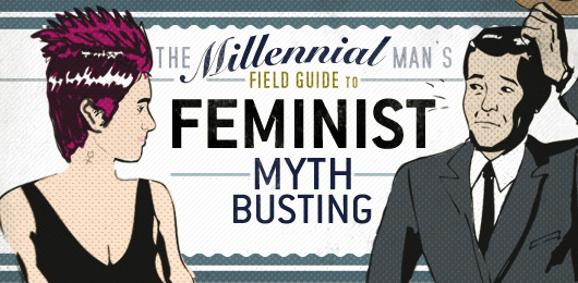 The Millennial Man's Field Guide to Feminist Mythbusting