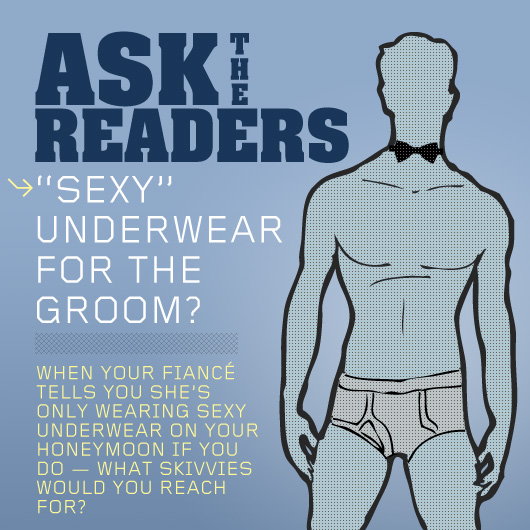 "Ask the Readers: ""Sexy"" Underwear for the Groom?"