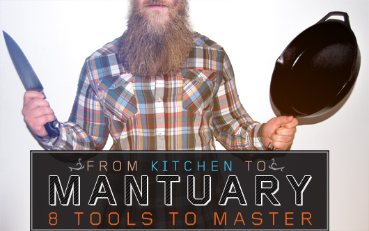 From Kitchen to Mantuary: 8 Tools to Master