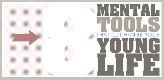 8 Mental Tools That'll Change Your Young Life