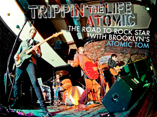 Trippin' the Life Atomic: The Road to Rock Star with Brooklyn's Atomic Tom