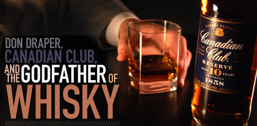 Don Draper, Canadian Club, & The Godfather of Whisky