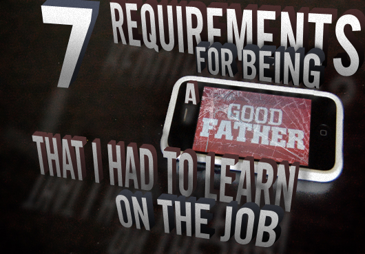 7 Requirements for Being a Good Father That I Had to Learn on the Job