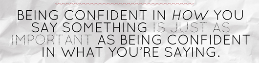 Article text - being confident in how you say something is just as important