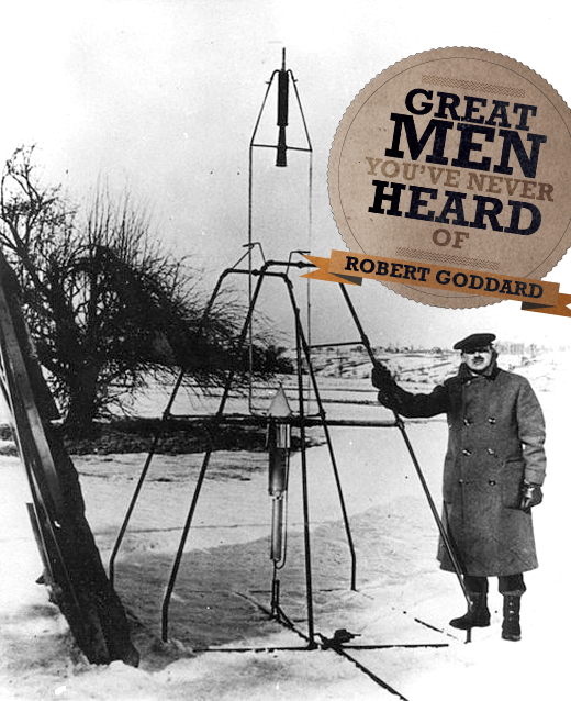 Great Men You've Never Heard Of: Robert Goddard
