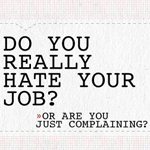 Do You Really Hate Your Job, or Are You Just Complaining?