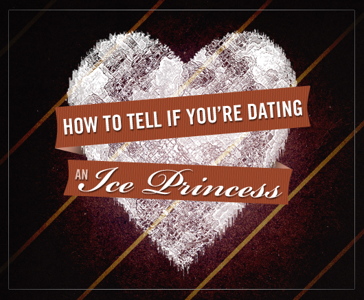 How to Tell If You're Dating an Ice Princess