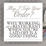 May I Take Your Order? Why Working at a Restaurant When You're Laid Off Is A Good Thing