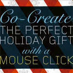 Co-Create The Perfect Holiday Gift With A Mouse Click
