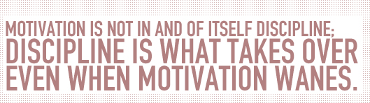 Article Text - Discipline is what takes over when motivation weigns