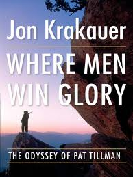 where men win glory jon krakauer essay Publisher's summary the best-selling author of into the wild, into thin air, and under the banner of heaven delivers a stunning, eloquent account of a in where men win glory, jon krakauer draws on tillman's journals and letters, interviews with his wife and friends, conversations with the soldiers who served alongside.