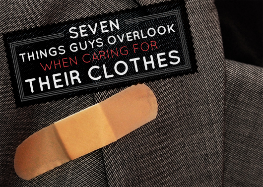 Seven Things Guys Overlook When Caring for Their Clothes