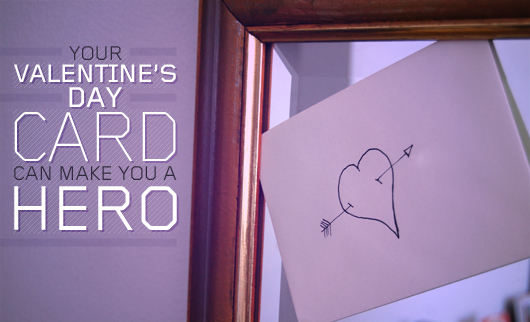 Your Valentine's Day Card Can Make You A Hero