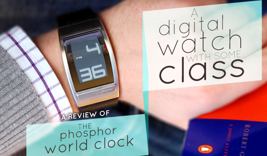 A Digital Watch With Some Class – A Review of the Phosphor World Clock