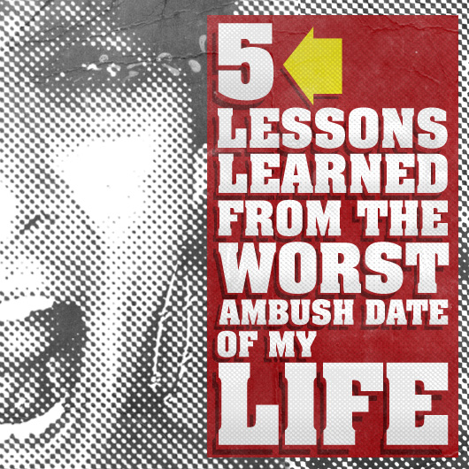 Five Lessons Learned From the Worst Ambush Date of My Life