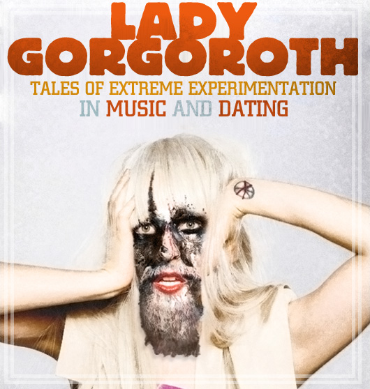 Lady Gorgoroth: Tales of Extreme Experimentation in Music and Dating