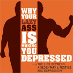 Why Your Lazy Ass is Making You Depressed