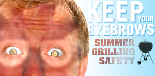 Keep Your Eyebrows: Summer Grilling Safety