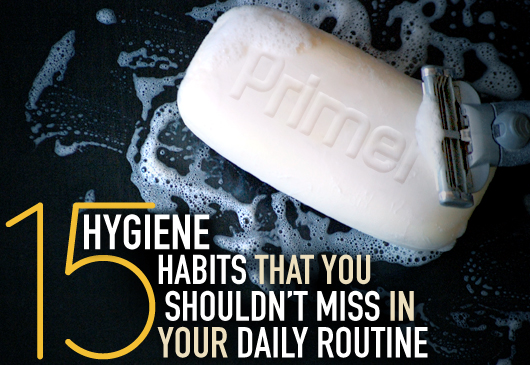 15 Hygiene Habits That You Shouldn't Miss in Your Daily Routine