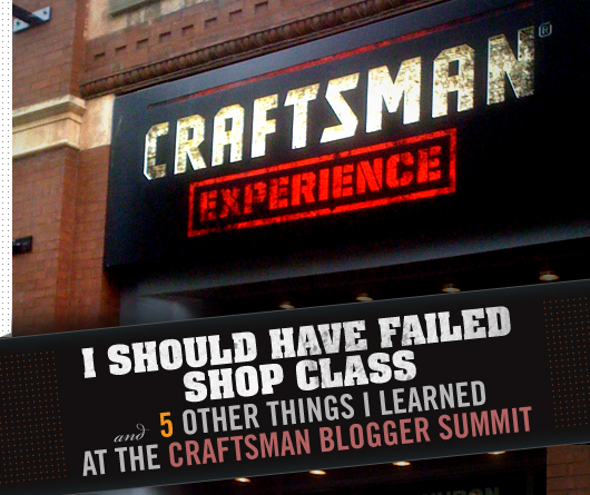 I Should Have Failed Shop Class and 5 Other Things I Learned at the Craftsman Blogger Summit
