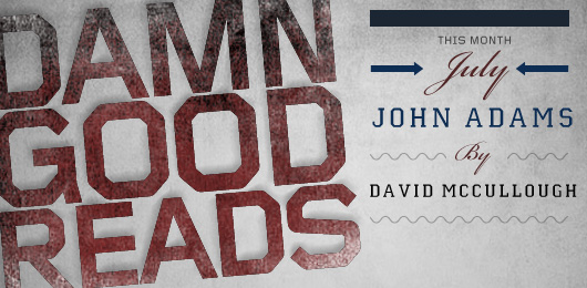 July's Damn Good Read: John Adams by David McCullough