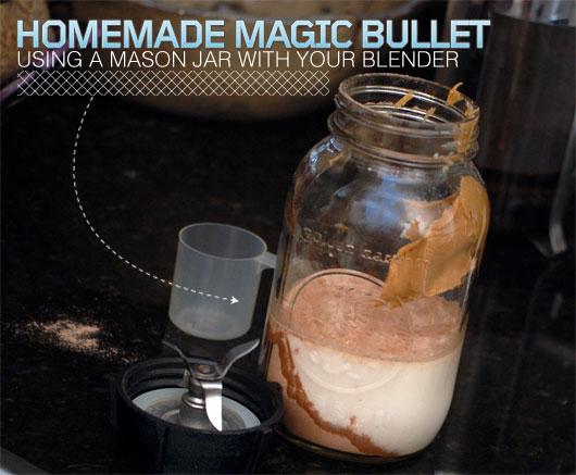 Homemade Magic Bullet: Using a Mason Jar with Your Blender