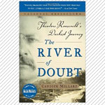 August's Damn Good Read: The River of Doubt: Theodore Roosevelt's Darkest Journey by Candice Millard