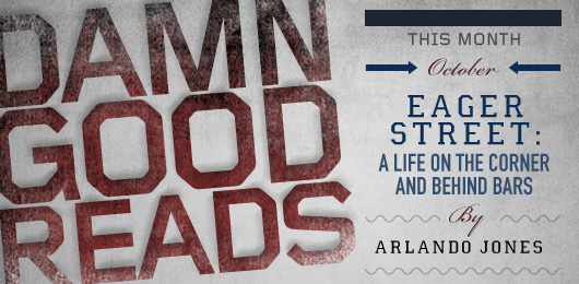 October's Damn Good Read: Eager Street: A Life on the Corner and Behind Bars by Arlando Jones