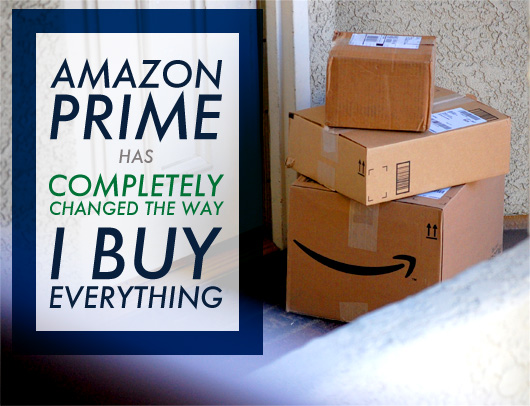 Amazon Prime Has Completely Changed the Way I Buy Everything