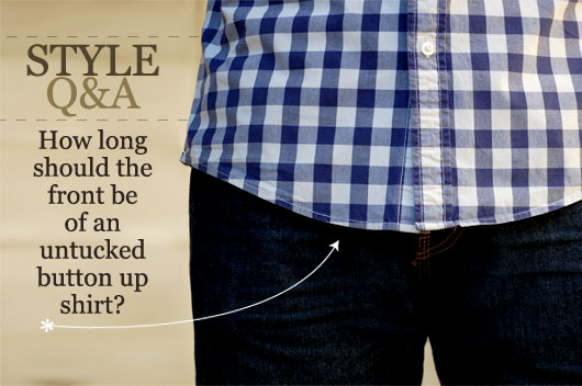 Style Q&A: How Long Should the Front be of an Untucked Button Up Shirt?