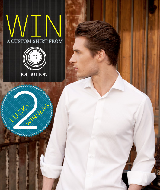 Win a Custom Shirt from Joe Button, with 2 Lucky Winners!