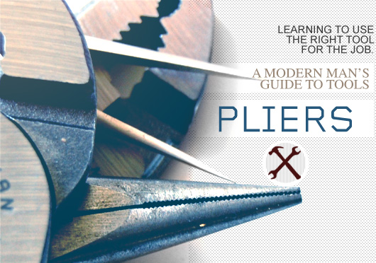 Pliers: A Modern Man's Guide to Tools