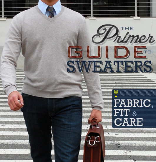 The Primer Guide to Sweaters: Fabric, Fit & Care