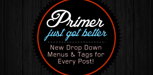 Primer Just Got Better: New Drop Down Menus & Tags for Every Post!