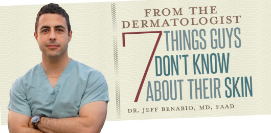 From the Dermatologist: 7 Things Guys Don't Know About Their Skin