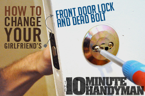 How to Change Your Girlfriend's Front Door Lock and Deadbolt