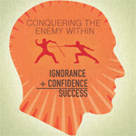 Conquering the Enemy Within: Ignorance + Confidence = Success
