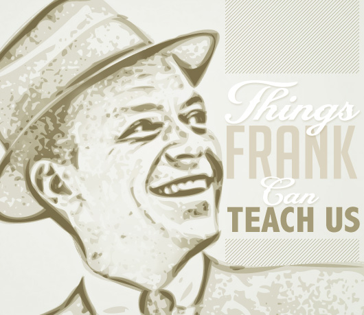Things Frank Can Teach Us: Life Lessons from Sinatra