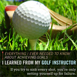 Everything I Ever Needed to Know About Achieving Goals I Learned From My Golf Instructor