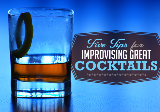 Five Tips for Improvising Great Cocktails