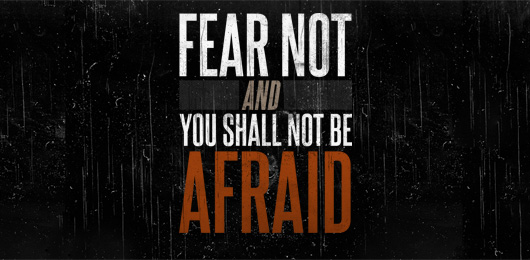 Motivational Monday: Fear Not and You Shall Not Be Afraid [Wallpaper]