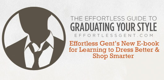 Graduating Your Style: Effortless Gent's New E-book for Learning to Dress Better & Shop Smarter