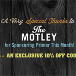 A Very Special Thanks to the Fine Folks at The Motley for Sponsoring Primer This Month! (PLUS Exclusive 10% Off Code!)