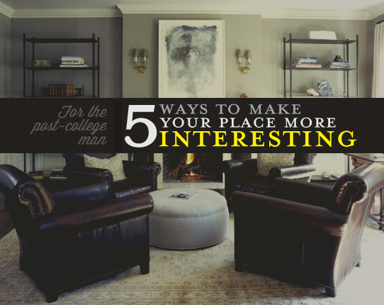 5 Ways to Make Your Place More Interesting