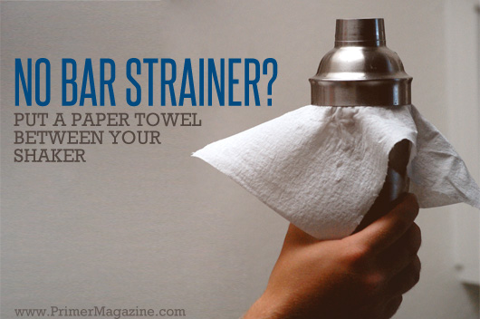 No bar strainer - but a paper towel between your shaker