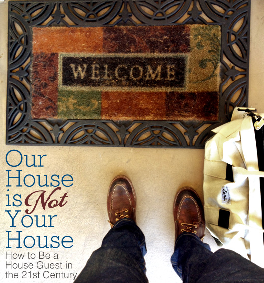 Our House is (not) Your House: How to Be a House Guest in the 21st Century