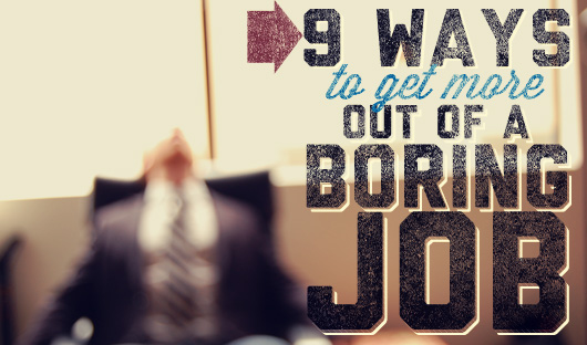 9 ways to get more out of a boring job