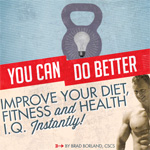 You Can Do Better 3: Improve Your Diet, Fitness and Health I.Q. Instantly