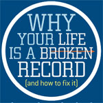Why Your Life is a Broken Record (And How to Fix It)